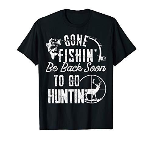 Gone Fishin' Be Back Soon To Go Hunting T-Shirt