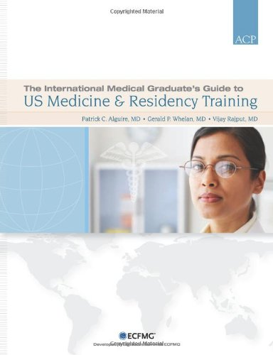 The International Medical Graduate's Guide to Us Medicine and Residency Training (Residency In Usa For Foreign Medical Graduates)