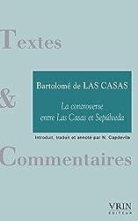 La controverse entre Las Casas et Sepulveda : Précédé de Impérialisme, empire et destruction