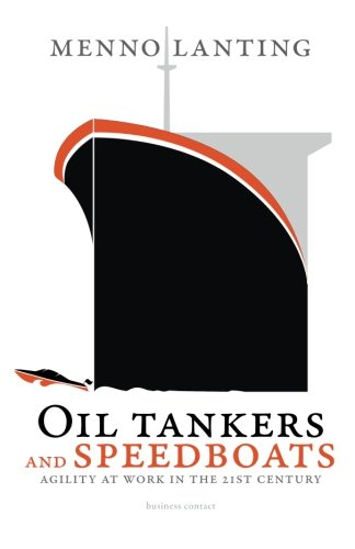 Oil Tankers and Speedboats: Agility at Work in the 21st Century