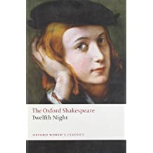 Twelfth Night, or What You Will: The Oxford Shakespeare Twelfth Night, or What You Will (Oxford World's Classics) by William Shakespeare (2008-06-15)