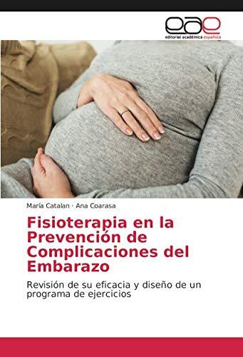 Fisioterapia en la Prevención de Complicaciones del Embarazo: Revisión de su eficacia y diseño de un programa de ejercicios (Spanish Edition)