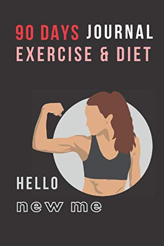 90 DAYS JOURNAL EXERCISE & DIET: HELLO NEW ME: Nutrition & Exercise Journal for women to help you get in shape or change your eating and workout … friend mom aunt sister coworkers boss etc.
