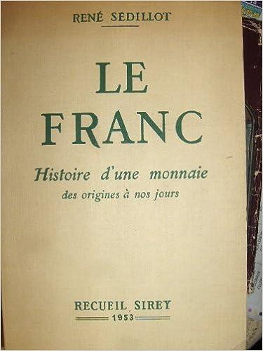 Livre gratuits en ligne LE FRANC : HISTOIRE D'UNE MONNAIE DES ORIGINES A NOS JOURS pdf