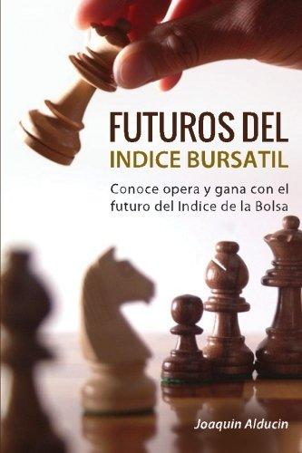 Futuros del Indice Bursatil: Conoce, opera y gana con futuros del indice de la Bolsa (Productos Financieros Derivados) (Volume 1) (Spanish Edition) by CreateSpace Independent Publishing Platform