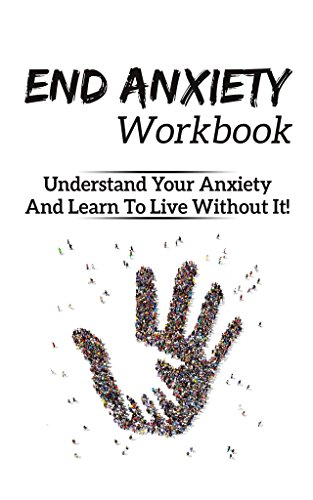 Understanding Generalized Anxiety >> Amazon Com Anxiety Workbook End Anxiety Generalized Anxiety