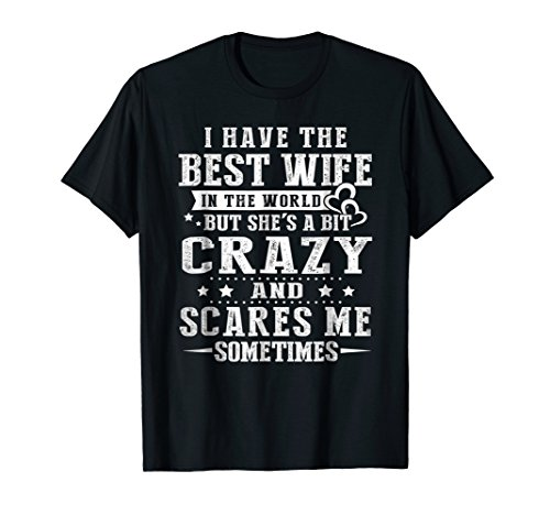 I Have The Best Wife In The World Crazy And Scares Me Shirts