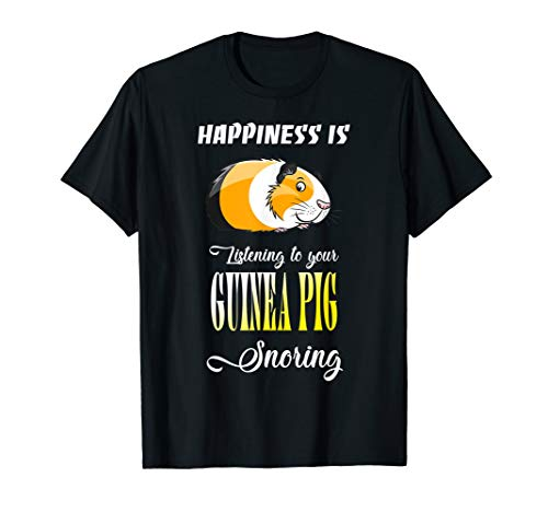 (Happiness is listening to your guinea pig snoring shirt)