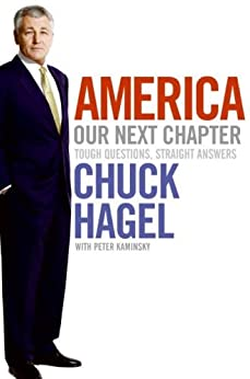 America: Our Next Chapter: Tough Questions, Straight Answers by [Hagel, Chuck, Kaminsky, Peter]