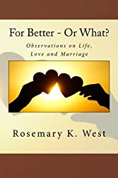 For Better - Or What?: Observations on Life, Love and Marriage