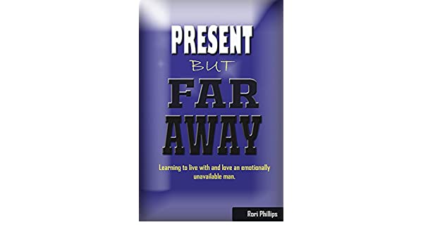 Amazon com: Present But Far Away: How to Love an Emotionally