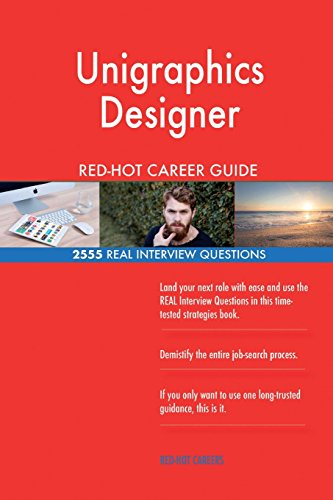 Unigraphics Designer RED-HOT Career Guide; 2555 REAL Interview Questions
