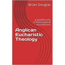 Anglican Eucharistic Theology: A Multiformity of Philosophical Assumptions