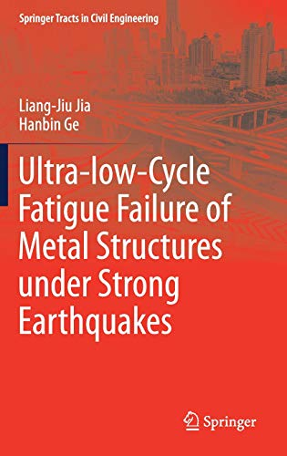 Ultra-low-Cycle Fatigue Failure of Metal Structures under Strong Earthquakes (Springer Tracts in Civil Engineering)