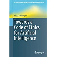 Towards a Code of Ethics for Artificial Intelligence (Artificial Intelligence: Foundations, Theory, and Algorithms)