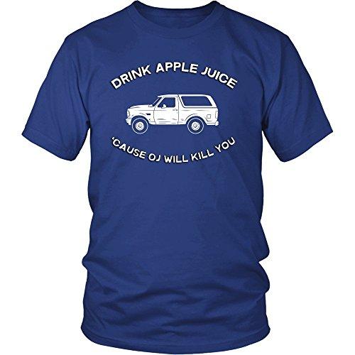 Drink Apple Juice Cause Oj Will Kill You   2Xl Royal Blue Unisex T Shirt