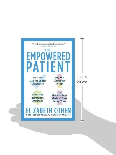 The Empowered Patient: How to Get the Right Diagnosis, Buy the Cheapest Drugs, Beat Your Insurance C