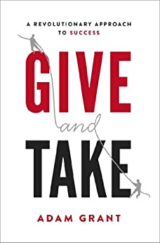 Give and Take: A Revolutionary Approach to Success by [Grant, Adam]