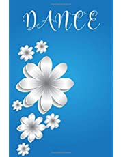 """Dance: Dance Practice Resource Notebook for Dancing Students and Teachers. Perfect Log Book Journal Gift for a Jazz, Ballet, Tap, Contemporary or Hip Hop Dancer & Choreographer 6""""x9"""" with 120 Pages"""