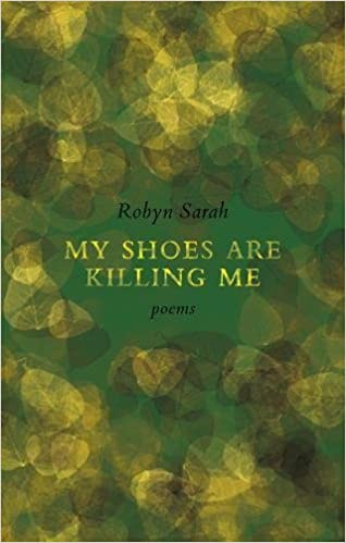 My Shoes Are Killing Me Robyn Sarah 9781771960137 Amazon Books