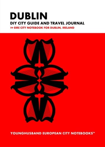Read Online Dublin DIY City Guide and Travel Journal: Eire City Notebook for Dublin, Ireland (European City Notebooks in Lists) pdf