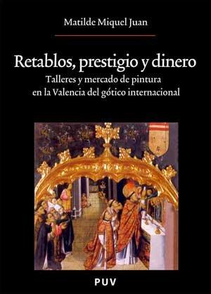 Descargar Libro Retablos, Prestigio Y Dinero: Talleres Y Mercado De Pintura En La Valencia Del Gótico Internacional Matilde Miquel Juan