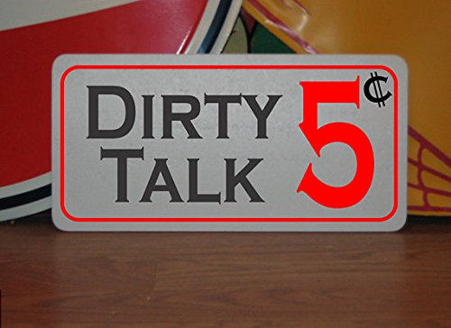 DIRTY TALK 5 CENTS. Metal sign for Farm Ranch or Kitchen Decor Golf Course Club Man Cave Home Bar Sex Bed Room Back Yard Barn 6 x 12 inch by Mentalsign