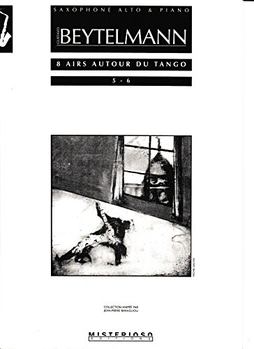 8 Airs Autour Du Tango Nos. 5-6 for Alto Saxophone and Piano by Gustavo Beytlemann by Sheet Music