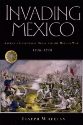 Download Invading Mexico: America's Continental Dream and the Mexican War, 1846-1848 ebook