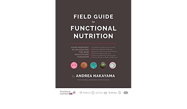 11c001a5b761 Field Guide to Functional Nutrition: Your Passport to Navigating the ...