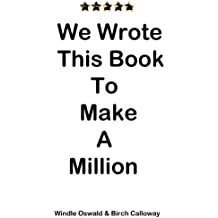 We Wrote This Book To Make A Million