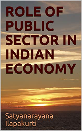 ROLE OF PUBLIC SECTOR IN INDIAN ECONOMY (Role Of Public Sector In The Economy)