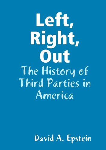Left, Right, Out: The History of Third Parties in America