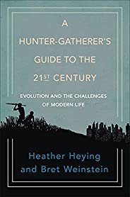A Hunter-Gatherer's Guide to the 21st Century: Evolution and the Challenges of Modern