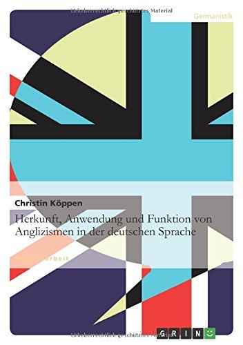 Herkunft, Anwendung und Funktion von Anglizismen in der deutschen Sprache