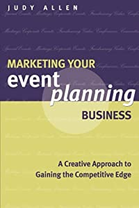 Marketing Your Event Planning Business: A Creative Approach to Gaining the Competitive Edge from Wiley