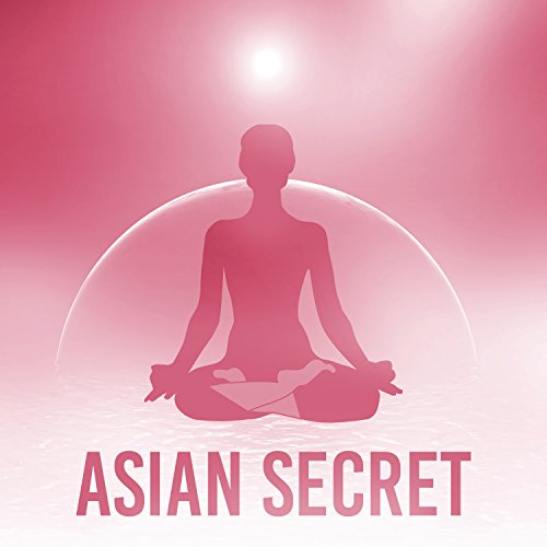 Asian Secret - Physically Fit, Cool Fun, Nice Mute, Well Thought Out (Best Yoga Flow Music)