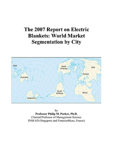 Price comparison product image The 2007 Report on Electric Blankets: World Market Segmentation by City
