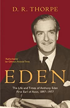 Eden: The Life and Times of Anthony Eden First Earl of Avon, 1897-1977