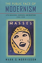 The Public Face of Modernism: Little Magazines, Audiences and Reception, 1905-1920