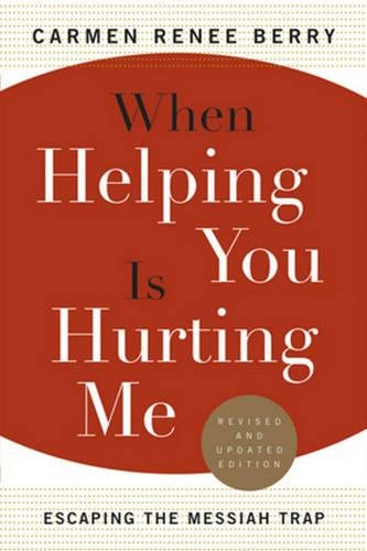 When Helping You Is Hurting Me: Escaping the Messiah Trap