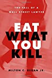 img - for Eat What You Kill: The Fall of a Wall Street Lawyer book / textbook / text book