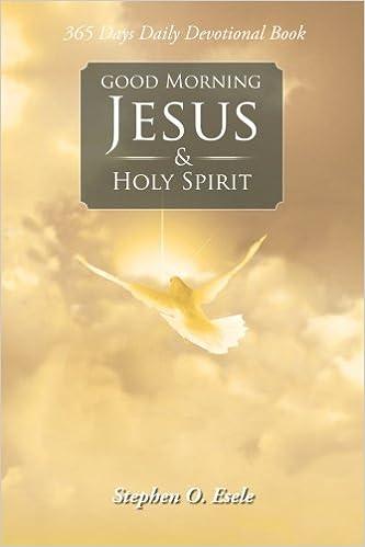 Good Morning Jesus Holy Spirit Stephen O Esele 9781491831670