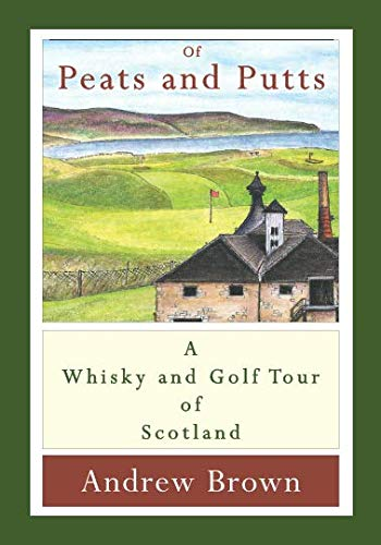 Of peats and putts: A whisky and golf tour of Scotland by Andrew Brown