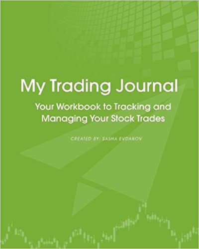 My Trading Journal: Your Workbook to Tracking and Managing Your Stock Trades (Green Cover)