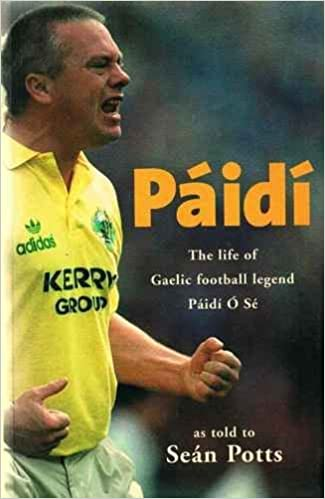 Paidi: The Life Of Gaelic Football Legend Paidi Ou0027Se: Amazon.co.uk: Sean  Potts: 9781860591471: Books