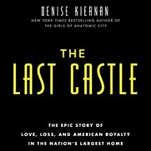 The Last Castle: The Epic Story of Love, Loss, and American Royalty in the Nation's Largest Home Audiobook by Denise Kiernan Narrated by Denise Kiernan
