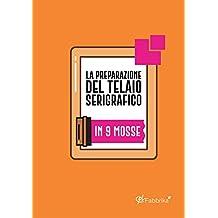 La preparazione del telaio serigrafico: In 9 mosse (CPL Fabbrika Vol. 1) (Italian Edition)