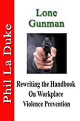 Lone Gunman: Rewriting The Handbook On Workplace Violence Prevention Paperback