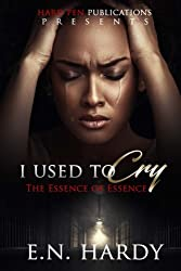 I Used To Cry: The Essence Of Essence (Volume 1)
